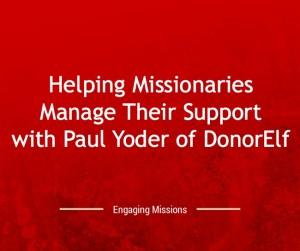 Helping Missionaries Manage Their Support with Paul Yoder of DonorElf