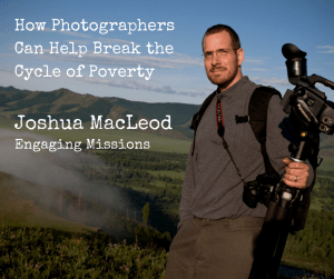 EM041- How Photographers Can Help Break the Cycle of Poverty with Joshua MacLeod