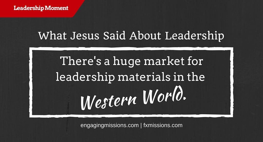 What Jesus Said About Leadership – Foundational Missions Leadership Moment # 40