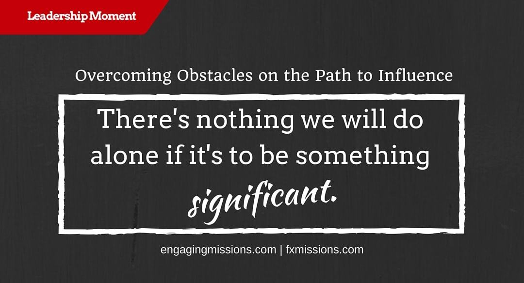 Overcoming Obstacles On The Path To Influence – Foundational Missions Leadership Moment # 47