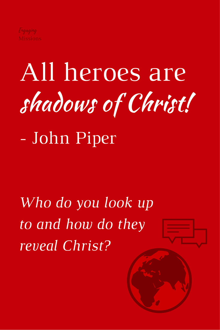 all heroes are shadows of christ - john piper