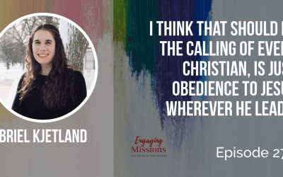 Seeing the Greater Vision: Overcoming Fear as a Missionary, with Briel Kjetland – EM270