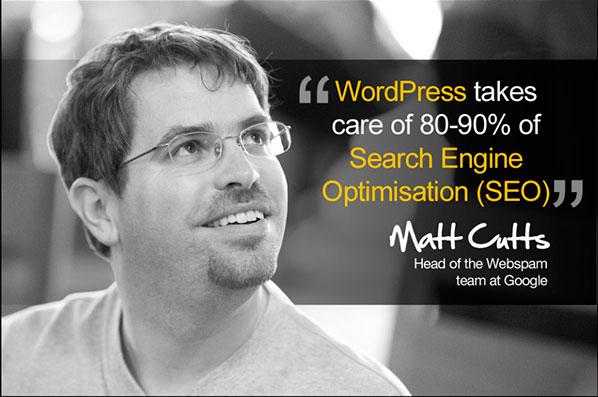 """WordPress takes care of 80-90% of Search Engine Optimization (SEO)"" Matt Cutts"