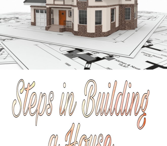 Step by Step Process in Constructing a House