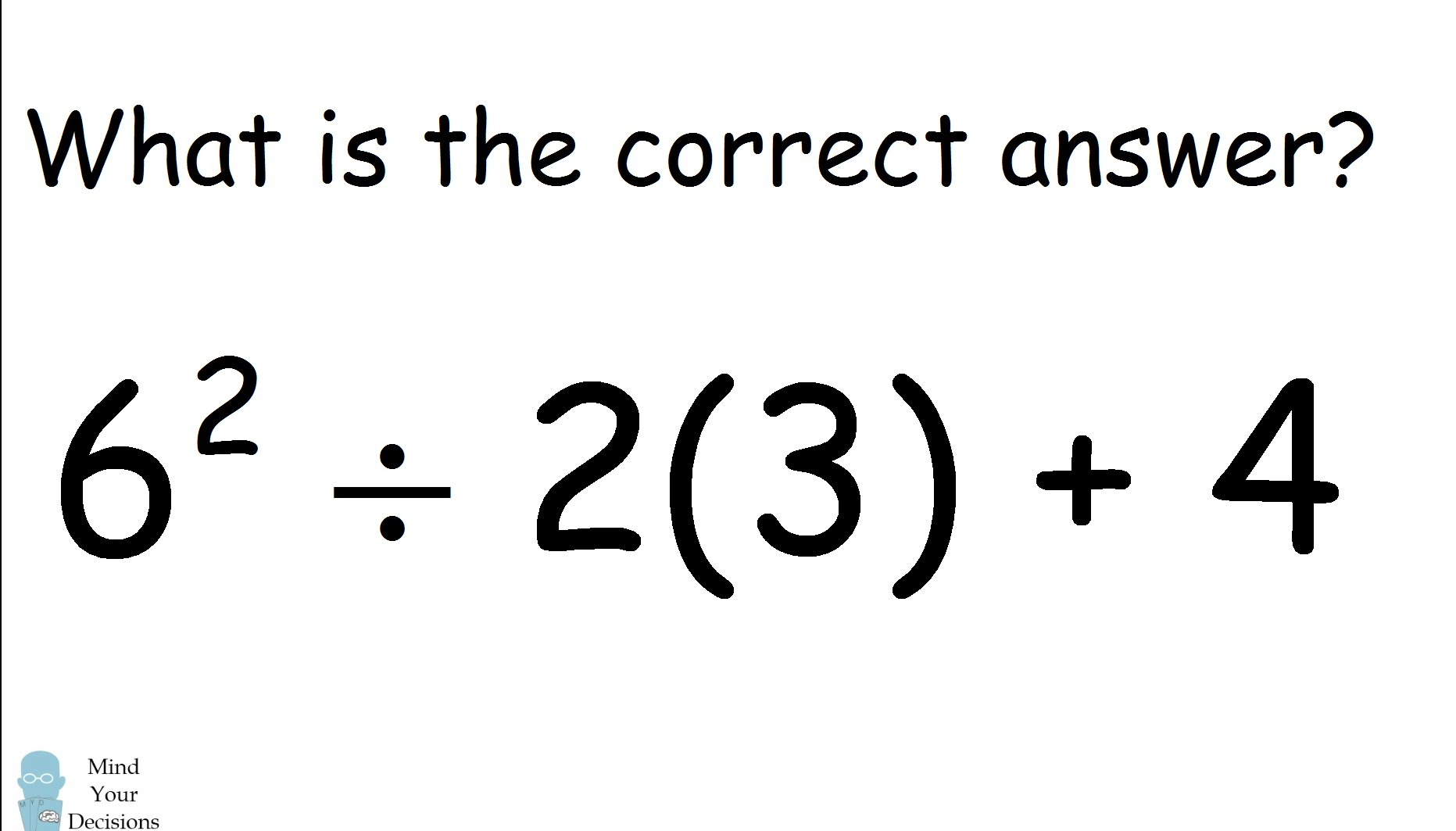 6^2 ÷ 2(3) + 4 = ? What Is The Correct Answer
