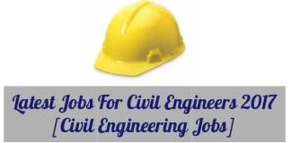 Latest Jobs For Civil Engineers 2017 (Civil Engineering Jobs)