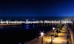 List Of Construction Companies In Ahmedabad (Gujarat)