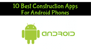 10 Best Construction Apps For Android Phones