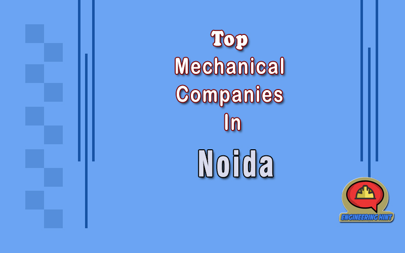 List Of 10 Top Mechanical Companies in Noida - Engineering Hint