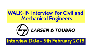 Larsen & Toubro Limited WALK-IN Interview For Civil and Mechanical Engineers - Date - 5th February 2018