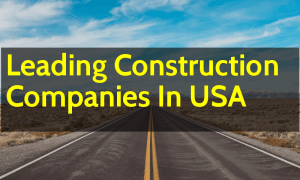 Leading Construction Companies In USA