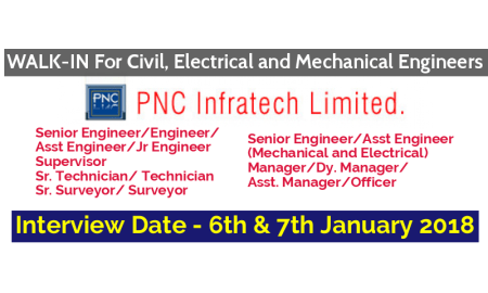 PNC Infratech Limited WALK-IN For Civil, Electrical and Mechanical Engineers - Interview Date - 6th & 7th January 2018