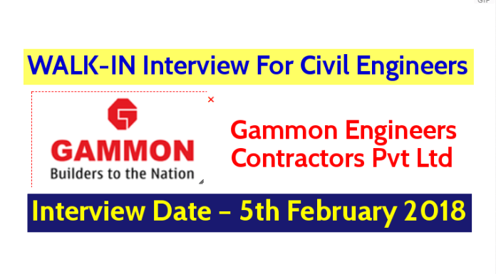 Gammon Engineers & Contractors Pvt Ltd WALK-IN Interview For Civil Engineers – Interview Date – 5th February 2018