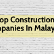 List Of 10 Top Construction Companies In Malaysia