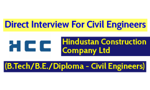 Hindustan Construction Company Ltd Direct Interview For Civil Engineers - (B.TechB.E.Diploma - Civil Engineers)