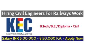 KEC International Ltd Hiring Civil Engineers For Railways Work- Salary INR 5,00,000 - 8,50,000 P.A. - Apply Now