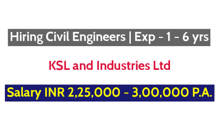 KSL and Industries Ltd Hiring Civil Engineers Exp - 1 - 6 yrs Salary INR 2,25,000 - 3,00,000 P.A.