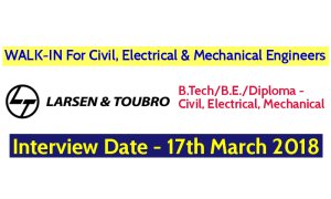 Larsen & Toubro Ltd WALK-IN For Civil, Electrical & Mechanical Engineers - Interview Date - 17th March 2018