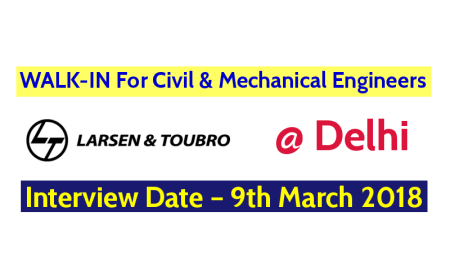 Larsen & Toubro Ltd WALK-IN Interview For Civil & Mechanical Engineers @ Delhi – Interview Date – 9th March 2018