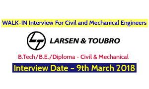 Larsen & Toubro Ltd WALK-IN Interview For Civil and Mechanical Engineers – Interview Date – 9th March 2018