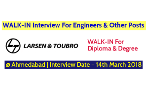 Larsen & Toubro Ltd WALK-IN Interview For Engineers & Other Posts @ Ahmedabad Interview Date – 14th March 2018