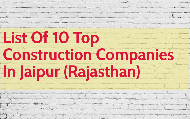 List Of 10 Top Construction Companies In Jaipur (Rajasthan