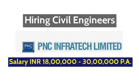 PNC Infratech Limited Hiring Civil Engineers Salary INR 18,00,000 - 30,00,000 P.A.