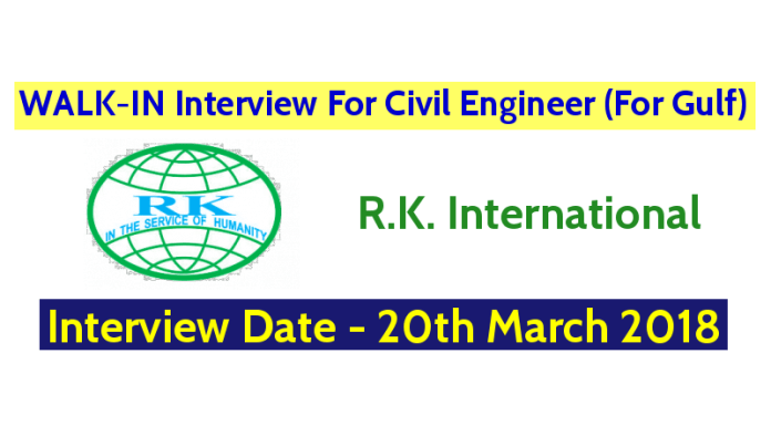 R.K. International WALK-IN Interview For Civil Engineer (For Gulf) Interview Date - 20th March 2018
