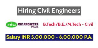 RIC Projects Pvt Ltd Hiring Civil Engineers - Salary INR 5,00,000 - 6,00,000 P.A.