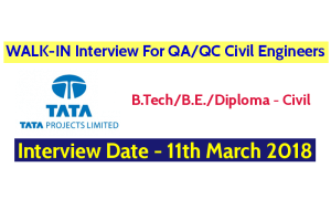 Tata Projects Limited WALK-IN Interview For QAQC Civil Engineers - Interview Date - 11th March 2018