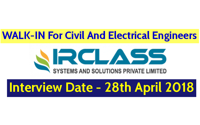 IRCLASS Systems & Solutions Pvt Ltd WALK-IN For Civil And Electrical Engineers Interview Date - 28th April 2018