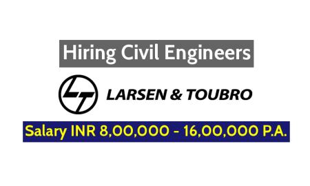 Larsen & Toubro Limited Hiring Civil Engineers - Salary INR 8,00,000 - 16,00,000 P.A.