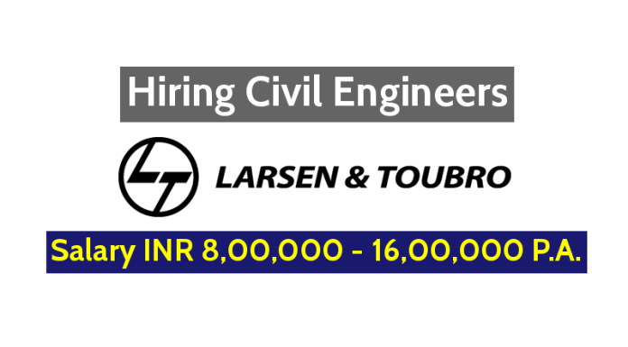 Larsen & Toubro Limited Hiring Civil Engineers - Salary INR 8,00,000 - 16,00,000 P.A.