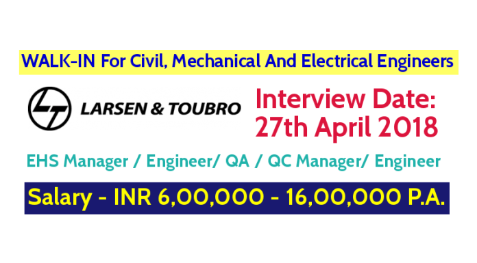 Larsen & Toubro Limited WALK-IN For Civil, Mechanical And Electrical Engineers – Interview Date – 27th April 2018