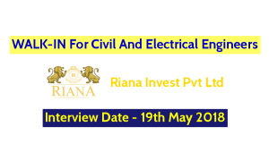 Riana Invest Pvt Ltd WALK-IN For Civil And Electrical Engineers Interview Date - 19th May 2018