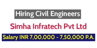 Simha Infratech Pvt Ltd Hiring Civil Engineers Salary INR 7,00,000 - 7,50,000 P.A.