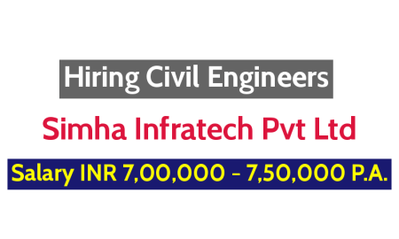Simha Infratech Pvt Ltd Hiring Civil Engineers Salary INR 7,00,000 - 7,50,000 P.A.