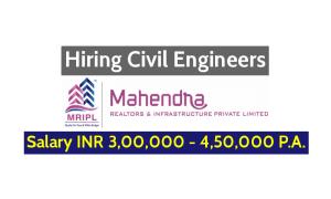 Mahendra Realtors & Infrastructure Pvt Ltd Hiring Civil Engineers Salary INR 3,00,000 - 4,50,000 P.A.