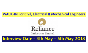Reliance Industries Ltd WALK-IN For Civil, Electrical & Mechanical Engineers Interview Date - 4th May – 5th May 2018