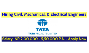 Tata Projects Limited Hiring Civil, Mechanical, & Electrical Engineers - Salary INR 2,00,000 - 5,50,000 P.A. - Apply Now