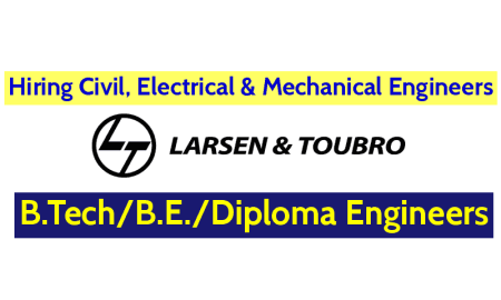 Larsen & Toubro Limited Hiring Civil, Electrical & Mechanical Engineers B.TechB.E.Diploma Engineers