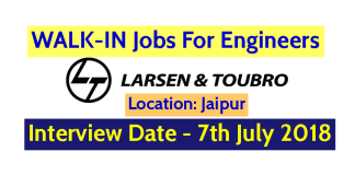 Larsen & Toubro Limited WALK-IN Jobs For Engineers Jaipur Interview Date - 7th July 2018