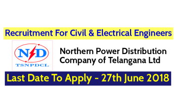 TSNPDCL Recruitment 2018 For Civil & Electrical Engineers Last Date To Apply - 27-06-2018