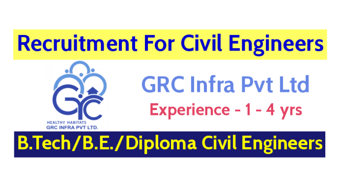 GRC Infra Pvt Ltd Recruitment For Civil Engineers B.TechB.E.Diploma Civil Engineers