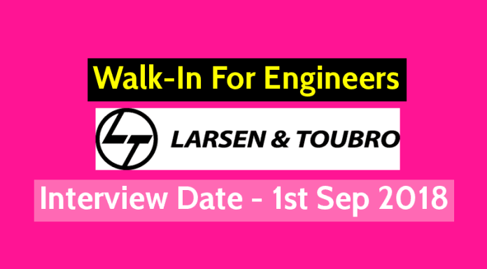 Larsen & Toubro Limited Walk-In For Engineers Interview Date - 1st Sep 2018
