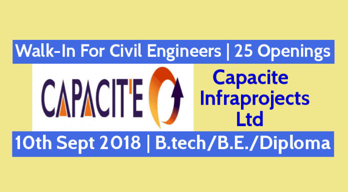 Capacite Infraprojects Ltd Walk-In For Civil Engineers 25 Openings 10th Sept 2018 B.techB.E.Diploma