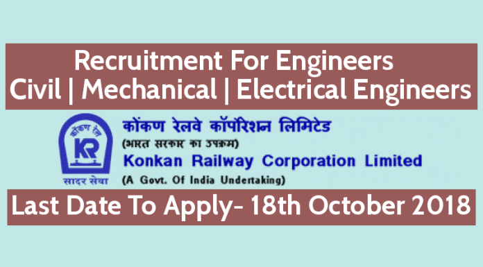 Konkan Railway Corporation Limited Recruitment For Engineers – Civil Mechanical Electrical Last Date 18-10-2018