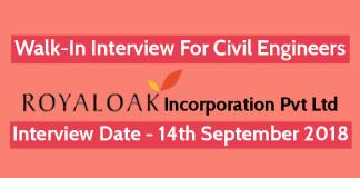 Royaloak Incorporation Pvt Ltd Walk-In For Civil Engineers Interview Date - 14th September 2018