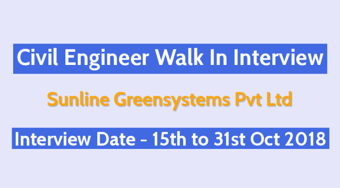 Civil Engineer Walk In Interview 15th to 31st October 2018 Exp - 0 - 5 yrs Sunline Greensystems Pvt Ltd