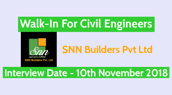 SNN Builders Pvt Ltd Walk-In For Civil Engineers Interview Date - 10th November 2018